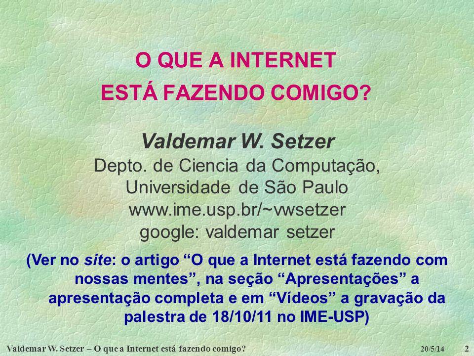 Valdemar W. Setzer – O que a Internet está fazendo comigo?2 20/5/14 O QUE A INTERNET ESTÁ FAZENDO COMIGO? Valdemar W. Setzer Depto. de Ciencia da Comp