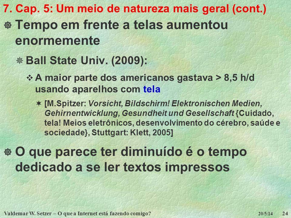 Valdemar W. Setzer – O que a Internet está fazendo comigo?24 20/5/14 7. Cap. 5: Um meio de natureza mais geral (cont.) Tempo em frente a telas aumento