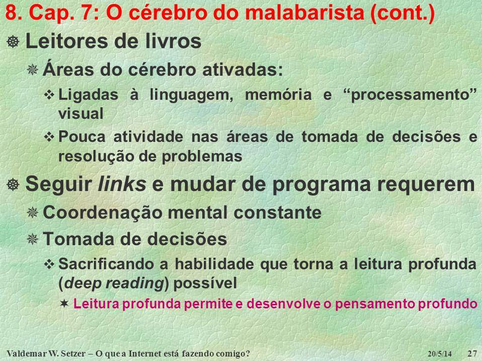 Valdemar W. Setzer – O que a Internet está fazendo comigo?27 20/5/14 8. Cap. 7: O cérebro do malabarista (cont.) Leitores de livros Áreas do cérebro a