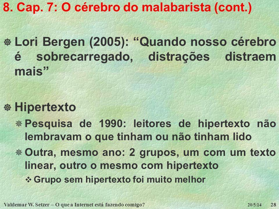Valdemar W. Setzer – O que a Internet está fazendo comigo?28 20/5/14 8. Cap. 7: O cérebro do malabarista (cont.) Lori Bergen (2005): Quando nosso cére