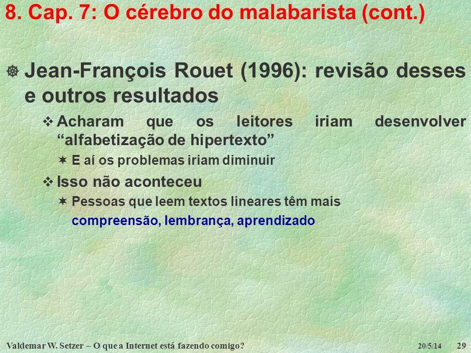 Valdemar W. Setzer – O que a Internet está fazendo comigo?29 20/5/14 8. Cap. 7: O cérebro do malabarista (cont.) Jean-François Rouet (1996): revisão d