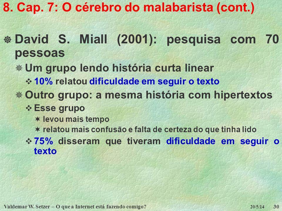 Valdemar W. Setzer – O que a Internet está fazendo comigo?30 20/5/14 8. Cap. 7: O cérebro do malabarista (cont.) David S. Miall (2001): pesquisa com 7