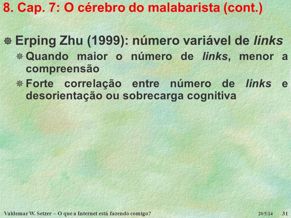 Valdemar W. Setzer – O que a Internet está fazendo comigo?31 20/5/14 8. Cap. 7: O cérebro do malabarista (cont.) Erping Zhu (1999): número variável de