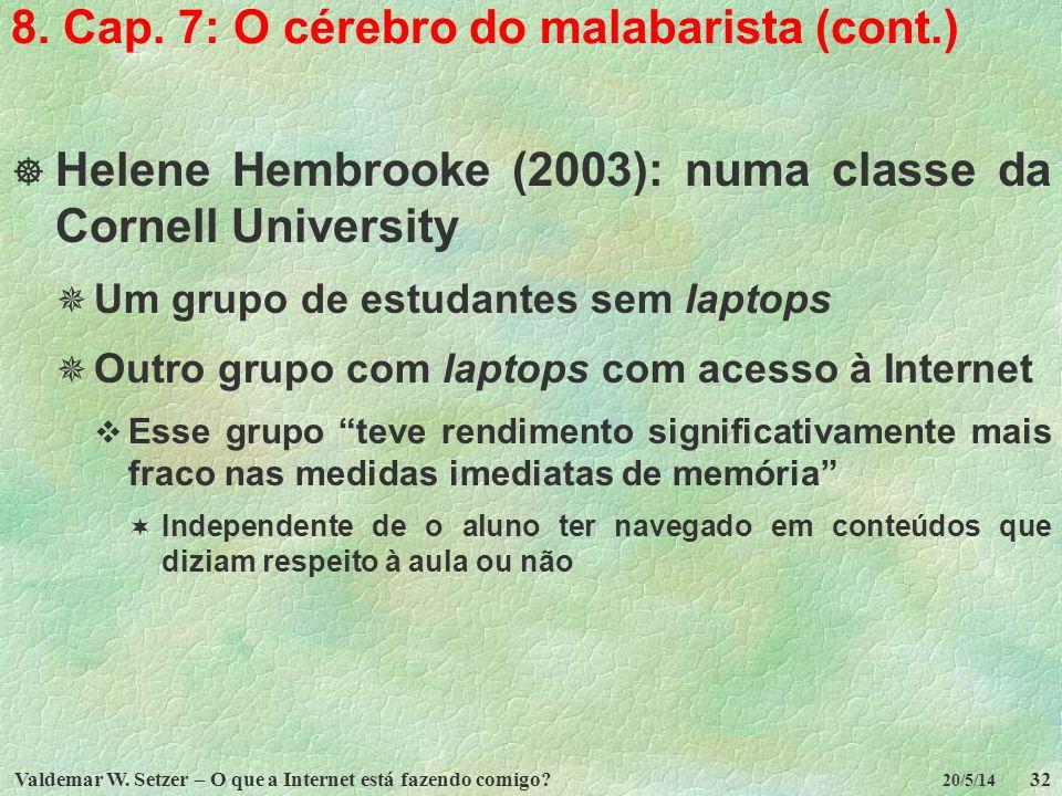 Valdemar W. Setzer – O que a Internet está fazendo comigo?32 20/5/14 8. Cap. 7: O cérebro do malabarista (cont.) Helene Hembrooke (2003): numa classe