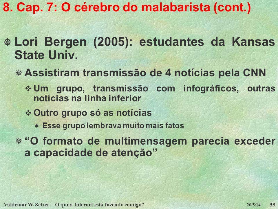 Valdemar W. Setzer – O que a Internet está fazendo comigo?33 20/5/14 8. Cap. 7: O cérebro do malabarista (cont.) Lori Bergen (2005): estudantes da Kan