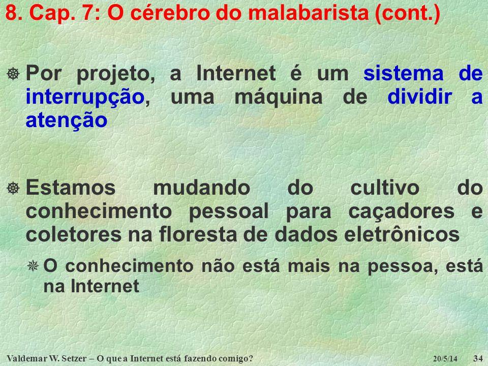 Valdemar W. Setzer – O que a Internet está fazendo comigo?34 20/5/14 8. Cap. 7: O cérebro do malabarista (cont.) Por projeto, a Internet é um sistema