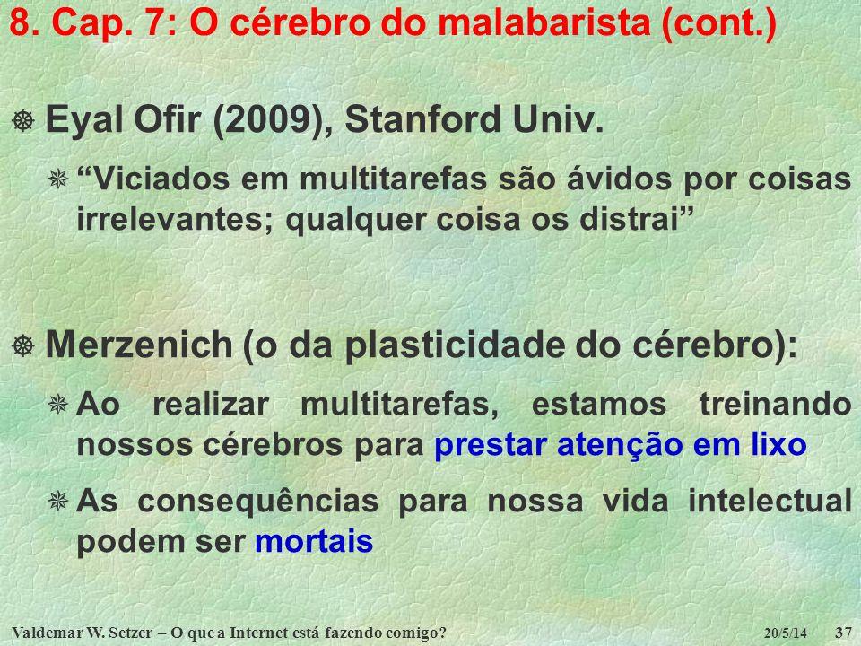 Valdemar W. Setzer – O que a Internet está fazendo comigo?37 20/5/14 8. Cap. 7: O cérebro do malabarista (cont.) Eyal Ofir (2009), Stanford Univ. Vici