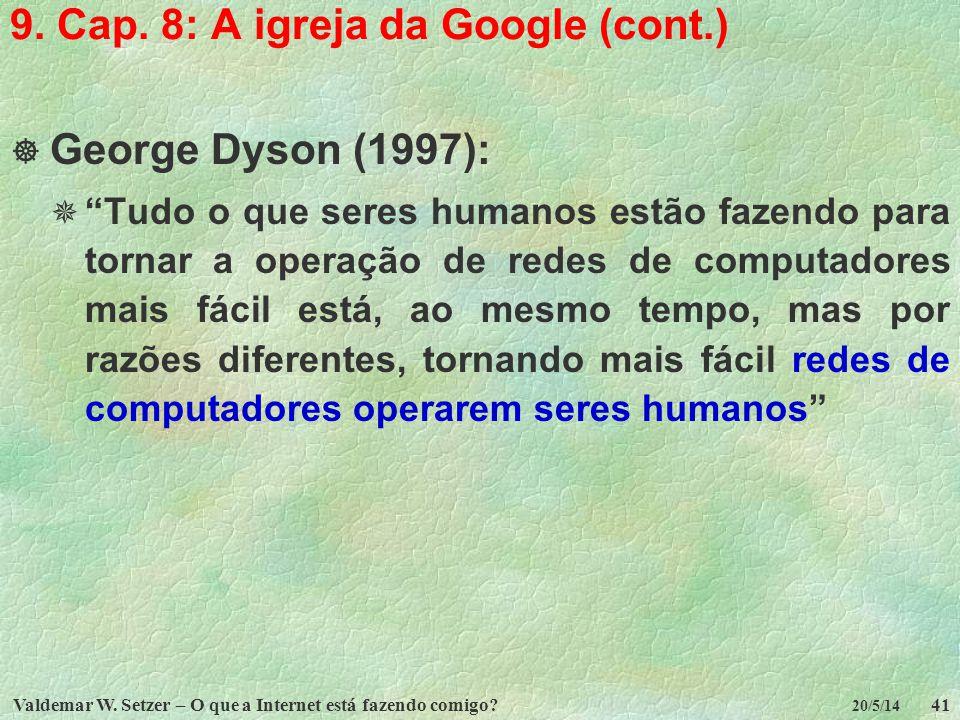 Valdemar W. Setzer – O que a Internet está fazendo comigo?41 20/5/14 9. Cap. 8: A igreja da Google (cont.) George Dyson (1997): Tudo o que seres human
