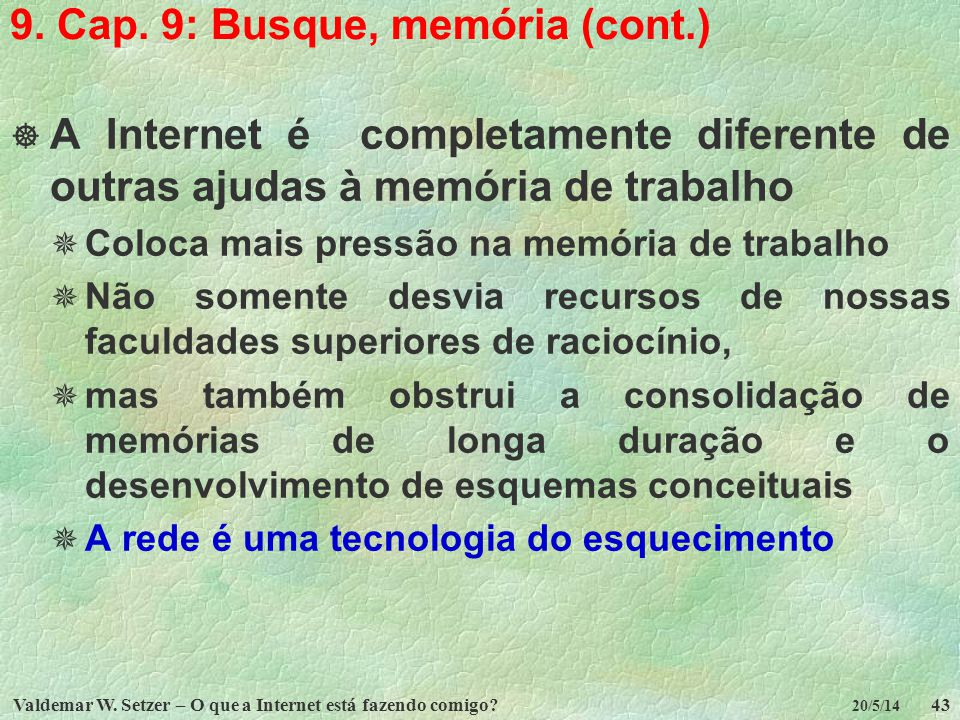 Valdemar W. Setzer – O que a Internet está fazendo comigo?43 20/5/14 9. Cap. 9: Busque, memória (cont.) A Internet é completamente diferente de outras