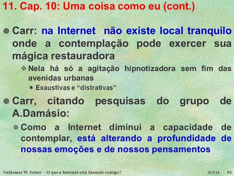 Valdemar W. Setzer – O que a Internet está fazendo comigo?50 20/5/14 11. Cap. 10: Uma coisa como eu (cont.) Carr: na Internet não existe local tranqui