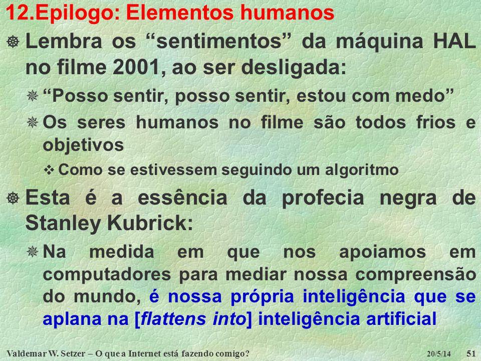 Valdemar W. Setzer – O que a Internet está fazendo comigo?51 20/5/14 12.Epilogo: Elementos humanos Lembra os sentimentos da máquina HAL no filme 2001,