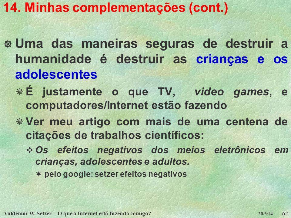 Valdemar W. Setzer – O que a Internet está fazendo comigo?62 20/5/14 14. Minhas complementações (cont.) Uma das maneiras seguras de destruir a humanid
