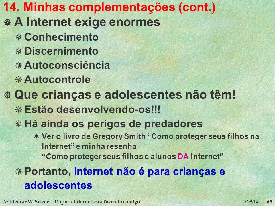 Valdemar W. Setzer – O que a Internet está fazendo comigo?63 20/5/14 14. Minhas complementações (cont.) A Internet exige enormes Conhecimento Discerni