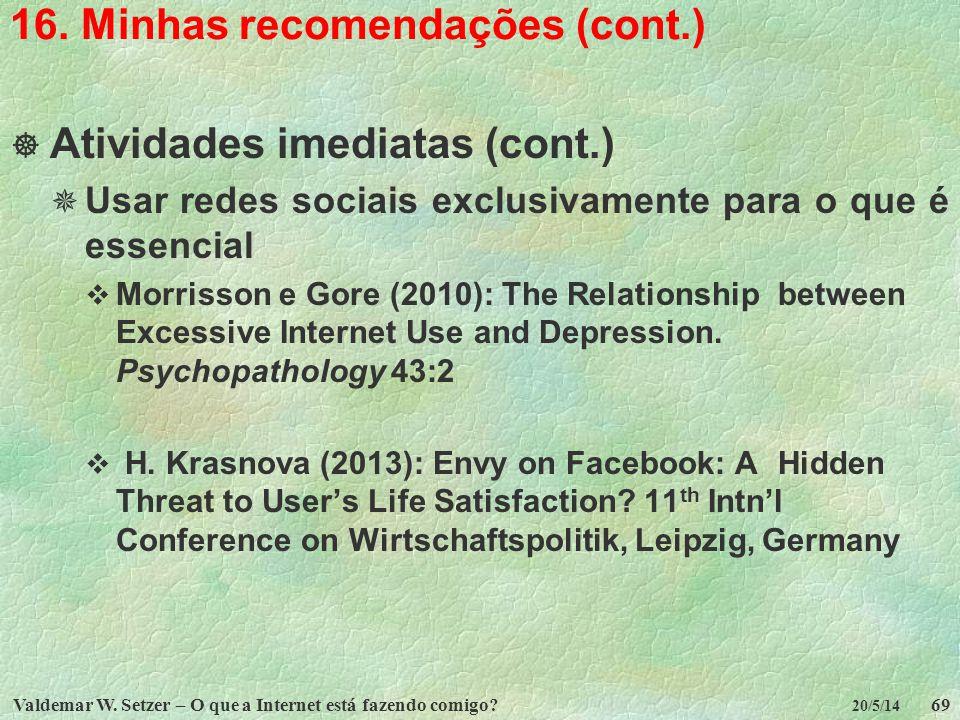 Valdemar W. Setzer – O que a Internet está fazendo comigo?69 20/5/14 16. Minhas recomendações (cont.) Atividades imediatas (cont.) Usar redes sociais