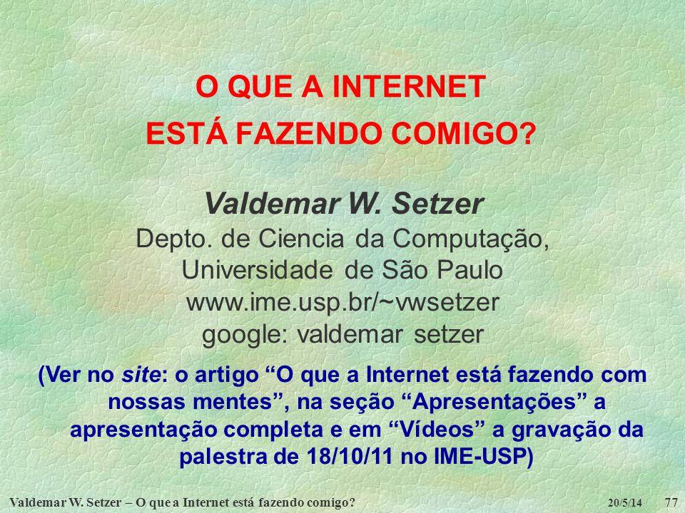 Valdemar W. Setzer – O que a Internet está fazendo comigo?77 20/5/14 O QUE A INTERNET ESTÁ FAZENDO COMIGO? Valdemar W. Setzer Depto. de Ciencia da Com