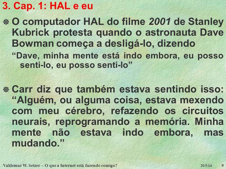 Valdemar W. Setzer – O que a Internet está fazendo comigo?9 20/5/14 3. Cap. 1: HAL e eu O computador HAL do filme 2001 de Stanley Kubrick protesta qua