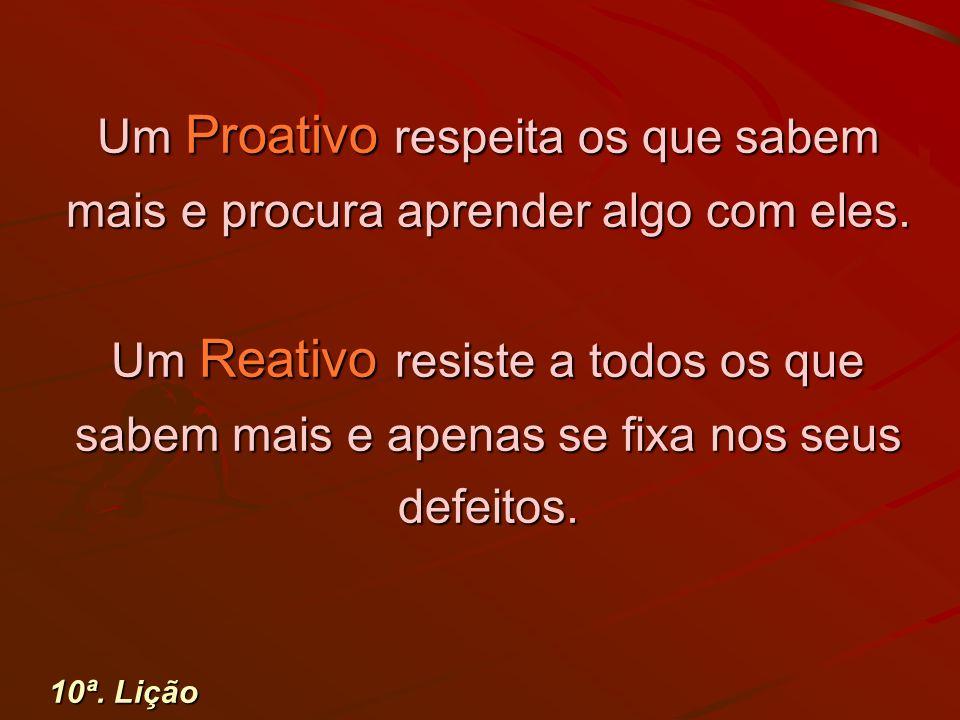 Um Proativo ouve, compreende e responde.Um Reativo não espera que chegue a sua vez de falar.