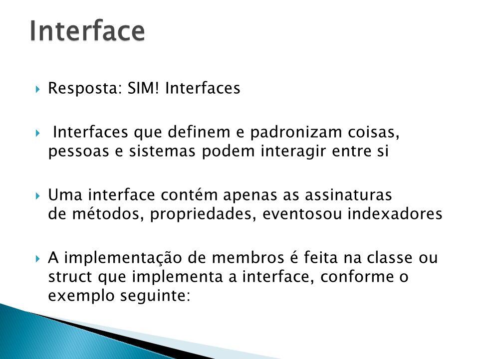 Resposta: SIM! Interfaces Interfaces que definem e padronizam coisas, pessoas e sistemas podem interagir entre si Uma interface contém apenas as assin
