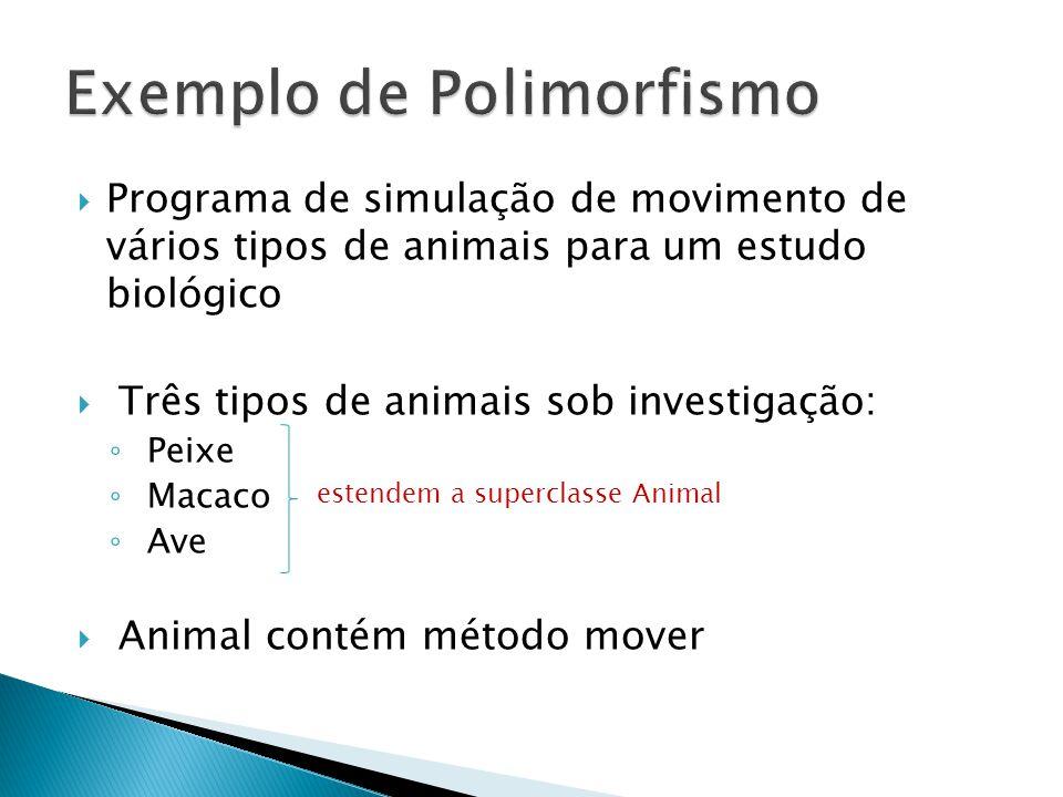 Programa de simulação de movimento de vários tipos de animais para um estudo biológico Três tipos de animais sob investigação: Peixe Macaco Ave Animal contém método mover estendem a superclasse Animal