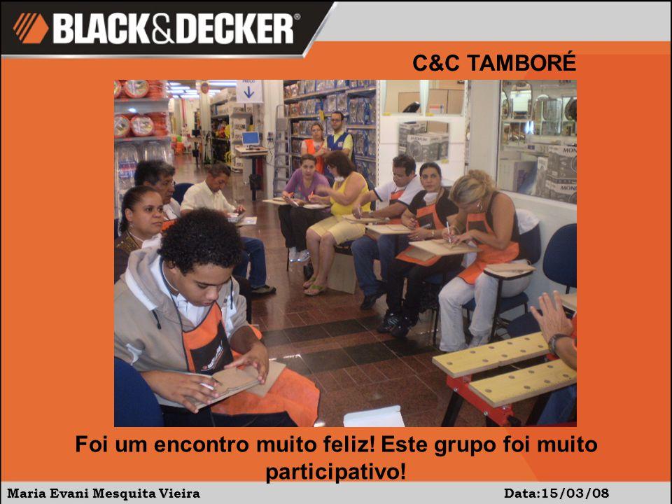 Maria Evani Mesquita Vieira Data:15/03/08 C&C TAMBORÉ Foi um encontro muito feliz.
