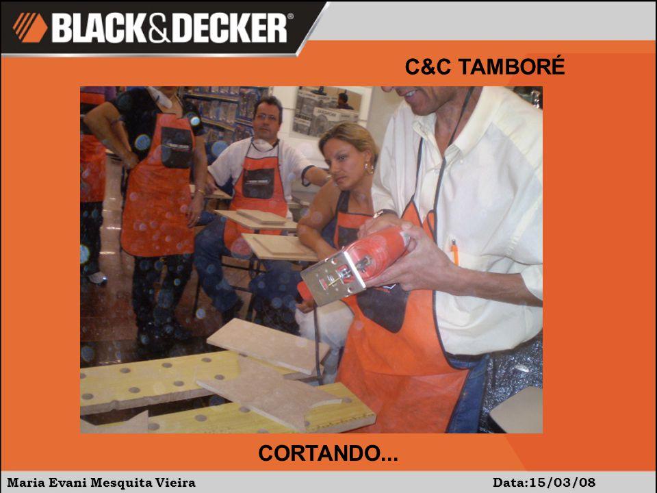 Maria Evani Mesquita Vieira Data:15/03/08 C&C TAMBORÉ CORTANDO...