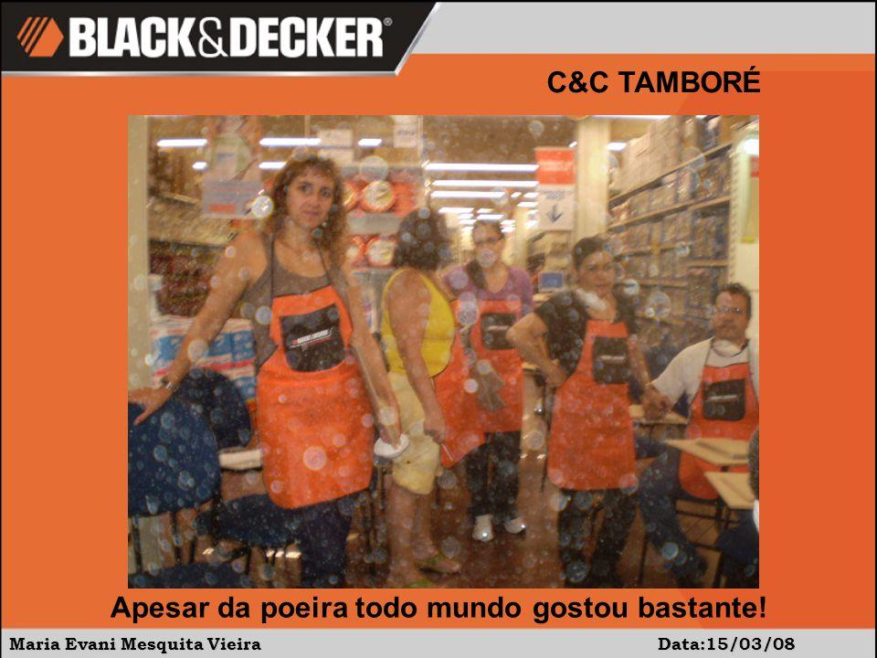 Maria Evani Mesquita Vieira Data:15/03/08 C&C TAMBORÉ Apesar da poeira todo mundo gostou bastante!