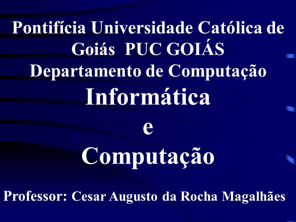 Pontifícia Universidade Católica de Goiás PUC GOIÁS Departamento de Computação Informática e Computação Professor: Cesar Augusto da Rocha Magalhães