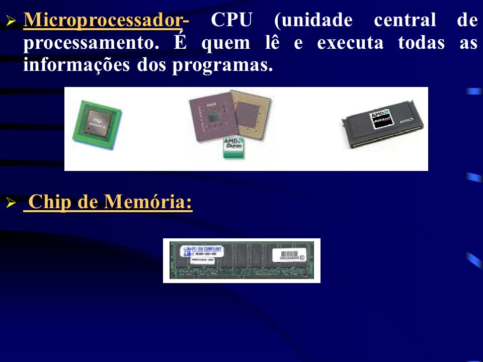 Sistema de Computador Dispositivos de Entrada/Introduzem Dados e Instruções na CPU Unidade de Controle / Interpreta Instruções e Dirige o Processament