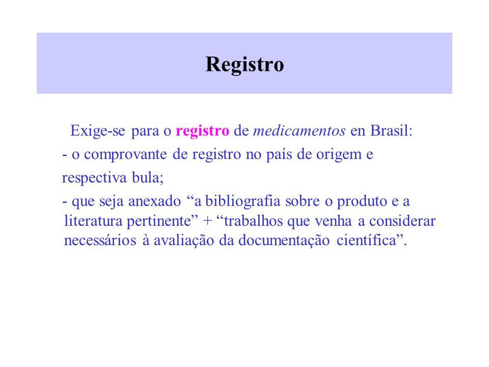 Registro Exige-se para o registro de medicamentos en Brasil: - o comprovante de registro no país de origem e respectiva bula; - que seja anexado a bib
