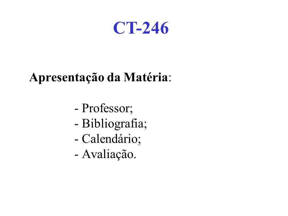 Apresentação da Matéria: - Professor; - Bibliografia; - Calendário; - Avaliação. CT-246