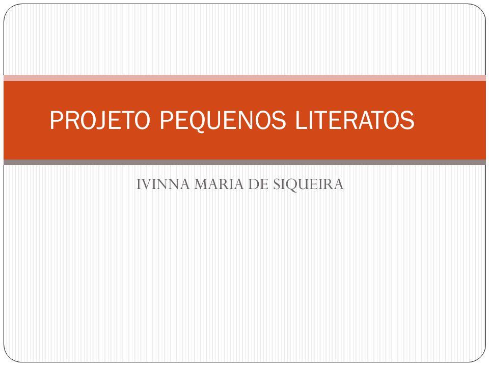 IVINNA MARIA DE SIQUEIRA PROJETO PEQUENOS LITERATOS