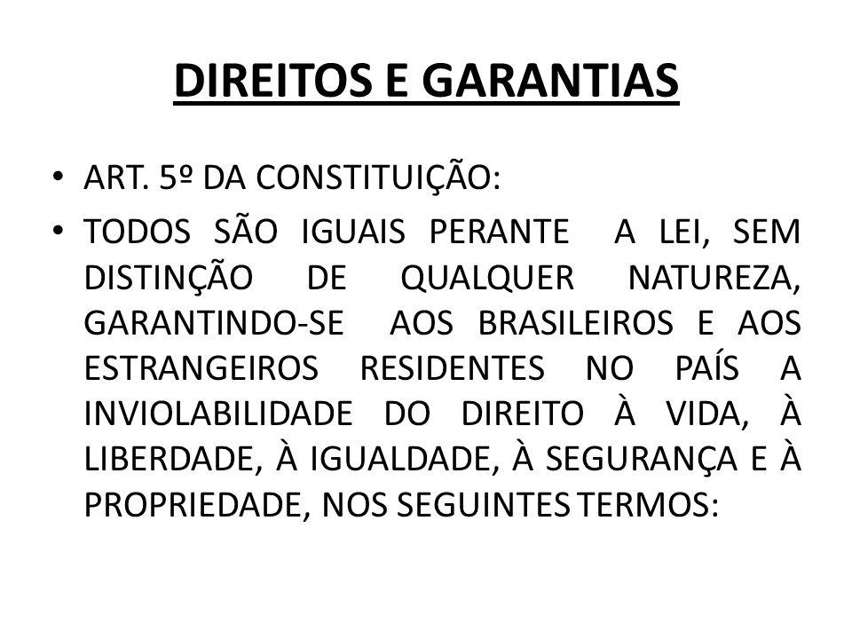 DIREITOS E GARANTIAS ART. 5º DA CONSTITUIÇÃO: TODOS SÃO IGUAIS PERANTE A LEI, SEM DISTINÇÃO DE QUALQUER NATUREZA, GARANTINDO-SE AOS BRASILEIROS E AOS