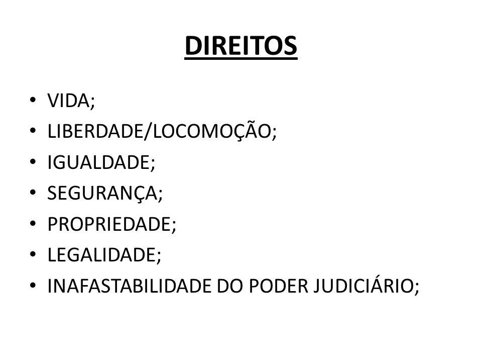 DIREITOS VIDA; LIBERDADE/LOCOMOÇÃO; IGUALDADE; SEGURANÇA; PROPRIEDADE; LEGALIDADE; INAFASTABILIDADE DO PODER JUDICIÁRIO;