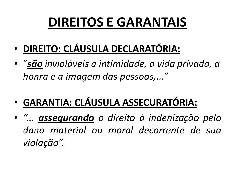 DIREITOS E GARANTAIS DIREITO: CLÁUSULA DECLARATÓRIA: são invioláveis a intimidade, a vida privada, a honra e a imagem das pessoas,... GARANTIA: CLÁUSU