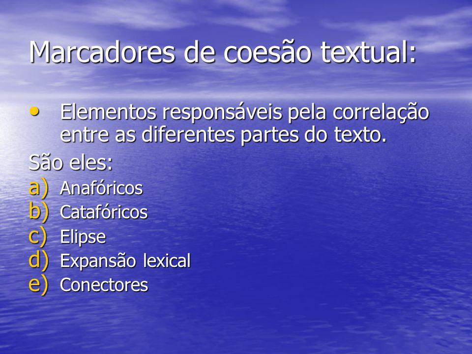 Marcadores de coesão textual: Elementos responsáveis pela correlação entre as diferentes partes do texto. Elementos responsáveis pela correlação entre
