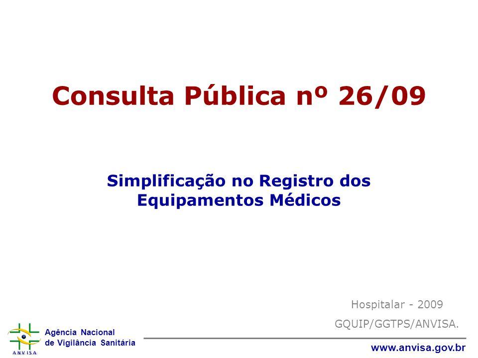 Agência Nacional de Vigilância Sanitária www.anvisa.gov.br CP nº 26/2009 Dispõe sobre envio de documentos exigidos para o registro sanitário de equipamentos médicos classificados como Classe de Risco I e II, sua alteração e revalidação.