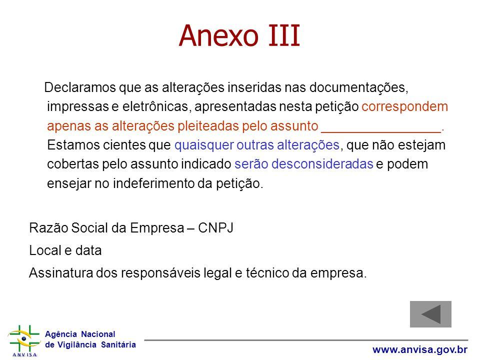 Agência Nacional de Vigilância Sanitária www.anvisa.gov.br Anexo III Declaramos que as alterações inseridas nas documentações, impressas e eletrônicas, apresentadas nesta petição correspondem apenas as alterações pleiteadas pelo assunto ________________.