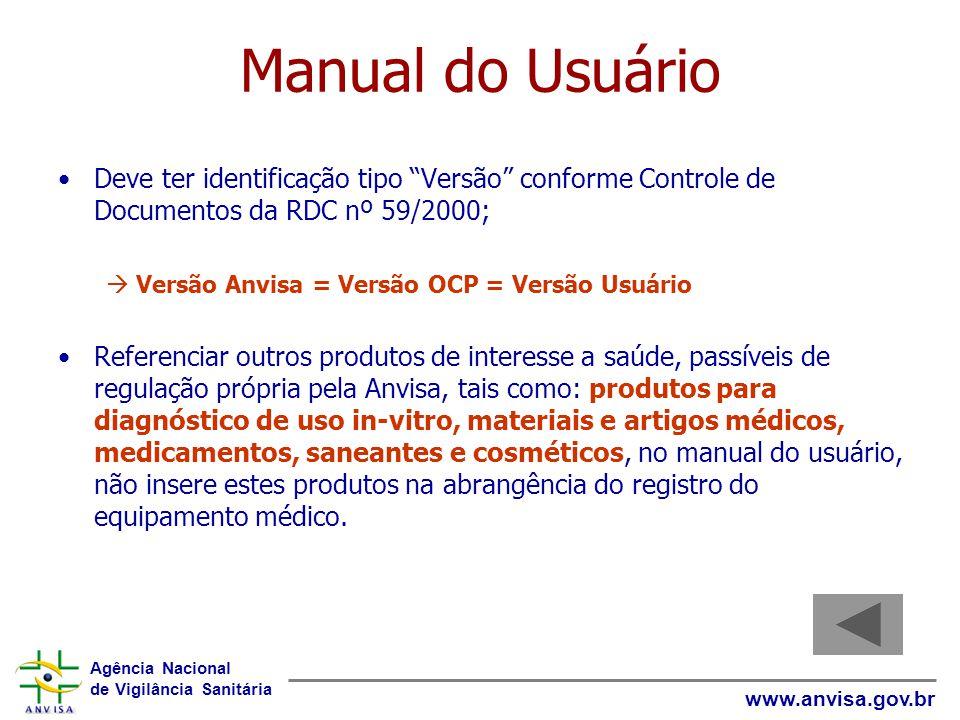 Agência Nacional de Vigilância Sanitária www.anvisa.gov.br Manual do Usuário Deve ter identificação tipo Versão conforme Controle de Documentos da RDC