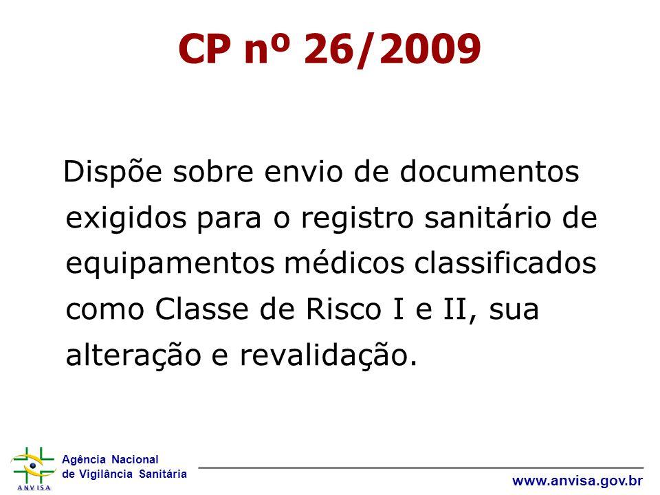 Agência Nacional de Vigilância Sanitária www.anvisa.gov.br CP nº 26/2009 Dispõe sobre envio de documentos exigidos para o registro sanitário de equipa