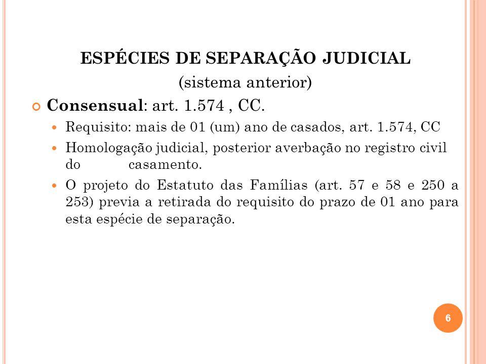 ESPÉCIES DE SEPARAÇÃO JUDICIAL (sistema anterior) Consensual : art.