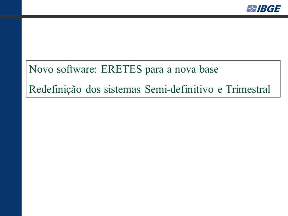 Novo software: ERETES para a nova base Redefinição dos sistemas Semi-definitivo e Trimestral