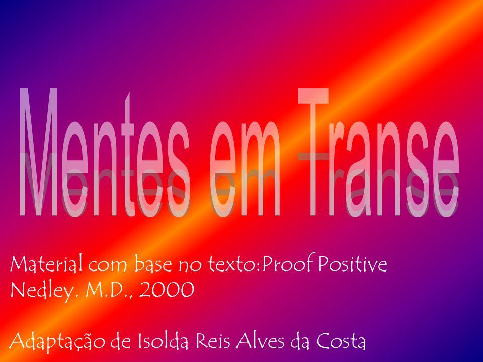 Mentes em Transe * Transe é uma dificuldade parcial ou total do indivíduo em perceber-se a si mesmo ou ao meio ambiente, levando a um estado de euforia provocado por processos metabólicos que ocorrem no cérebro.