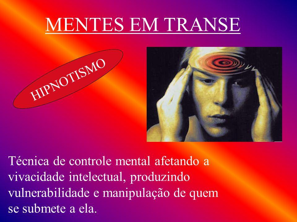 HIPNOTISMO MENTES EM TRANSE Técnica de controle mental afetando a vivacidade intelectual, produzindo vulnerabilidade e manipulação de quem se submete a ela.