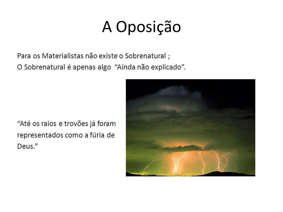 A Oposição Para os Materialistas não existe o Sobrenatural ; O Sobrenatural é apenas algo Ainda não explicado.
