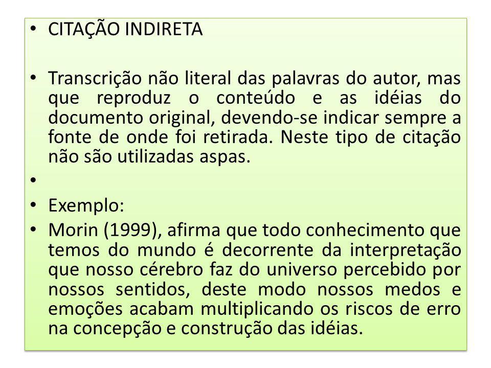 CITAÇÃO INDIRETA Transcrição não literal das palavras do autor, mas que reproduz o conteúdo e as idéias do documento original, devendo-se indicar semp