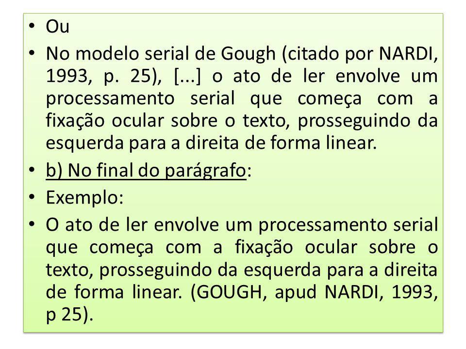 Ou No modelo serial de Gough (citado por NARDI, 1993, p. 25), [...] o ato de ler envolve um processamento serial que começa com a fixação ocular sobre