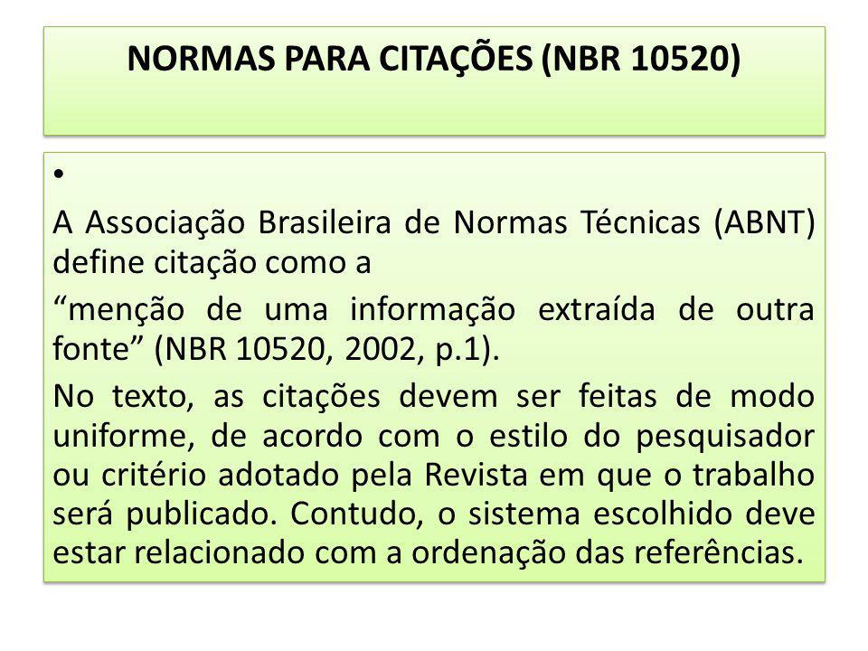 NORMAS PARA CITAÇÕES (NBR 10520) A Associação Brasileira de Normas Técnicas (ABNT) define citação como a menção de uma informação extraída de outra fo
