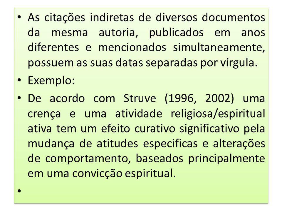 As citações indiretas de diversos documentos da mesma autoria, publicados em anos diferentes e mencionados simultaneamente, possuem as suas datas sepa