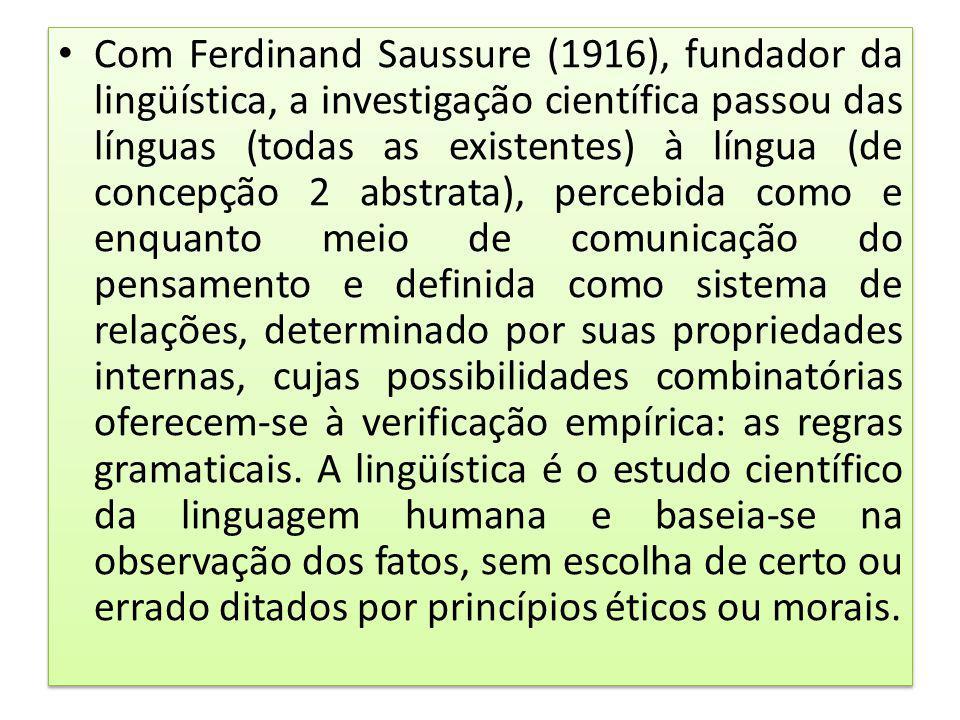 Com Ferdinand Saussure (1916), fundador da lingüística, a investigação científica passou das línguas (todas as existentes) à língua (de concepção 2 ab