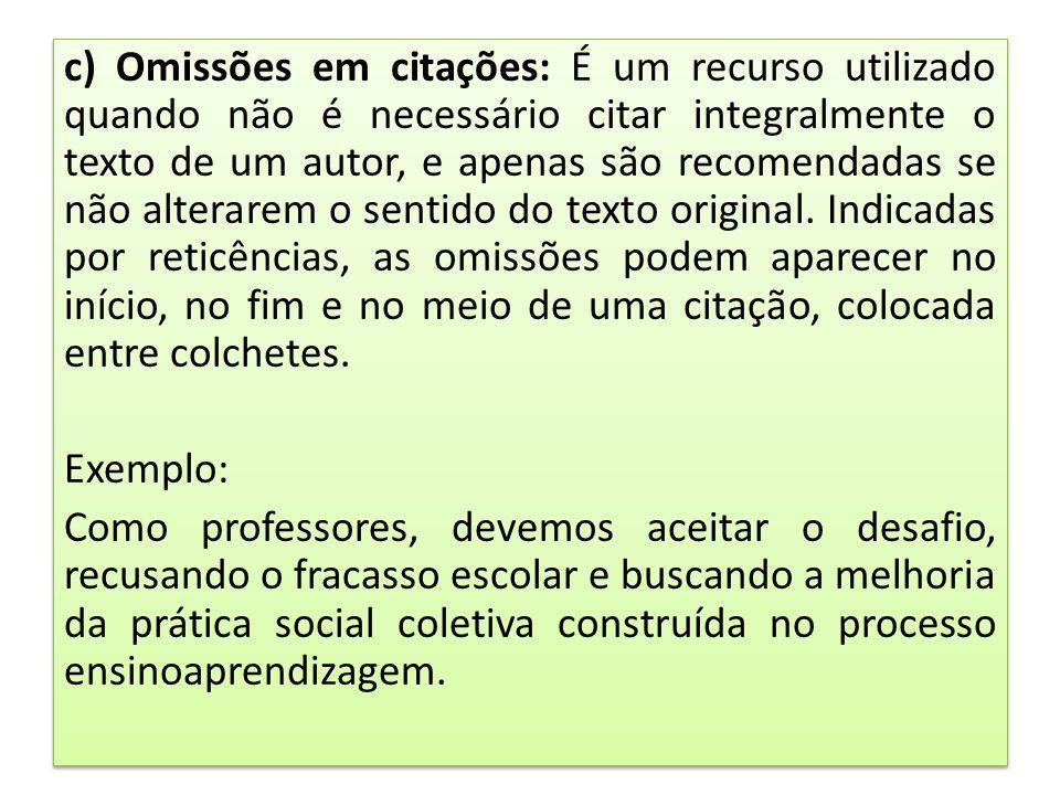 c) Omissões em citações: É um recurso utilizado quando não é necessário citar integralmente o texto de um autor, e apenas são recomendadas se não alte